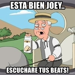 Family Guy Pepperidge Farm - esta bien joey.. escuchare tus beats!