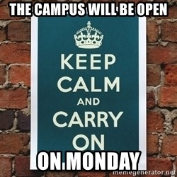 Keep Calm - The Campus will be open On Monday
