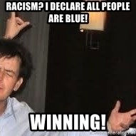 Drunk Charlie Sheen - Racism? I declare all people are blue! Winning!