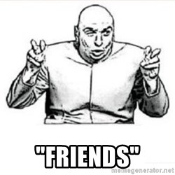 "dr evil austin powers -  ""FRIENDS"""