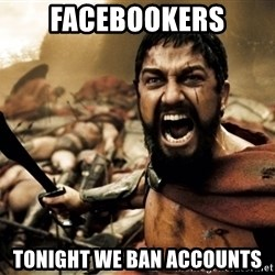 Spartans - FACEBOOKERS TONIGHT WE BAN ACCOUNTS