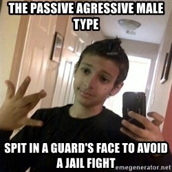Thug life guy - the passive agressive male type spit in a guard's face to avoid a jail fight