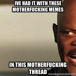 Snakes on a plane Samuel L Jackson - ive had it with these motherfucking memes in this motherfucking thread
