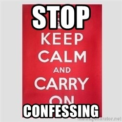 Keep Calm - STOP  CONFESSING