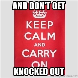Keep Calm - And don't get knocked out