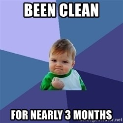 Success Kid - been clean for nearly 3 months