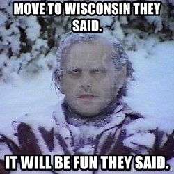 Winter is coming troll - Move to Wisconsin They said. It will be fun they said.