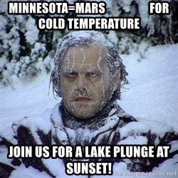 Frozen Jack - Minnesota=Mars                   for cold temperature Join us for a lake plunge at sunset!