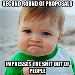 Victory Baby - Second round of proposals Impresses the shit out of people