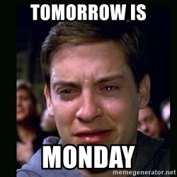 crying peter parker - tomorrow is  monday