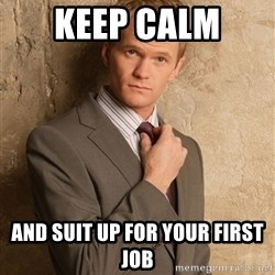 Barney StinsonHIMYM - keep calm  and suit up for your first job