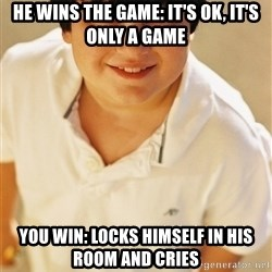 Annoying Childhood Friend - HE WINS THE GAME: IT'S OK, IT'S ONLY A GAME YOU WIN: LOCKS HIMSELF IN HIS ROOM AND CRIES