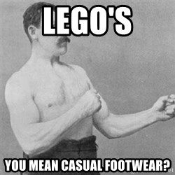 overly manlyman - Lego's you mean casual footwear?