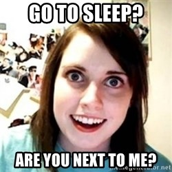 OAG - Go to sleep? Are you next to me?
