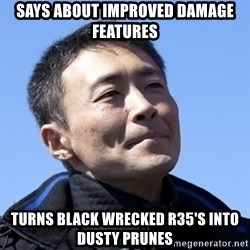 Kazunori Yamauchi - Says about improved damage features turns black wrecked r35'S into dusty prunes