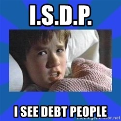i see dead people - I.s.d.p. I See Debt People