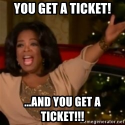 The Giving Oprah - You get a ticket! ...and you get a ticket!!!