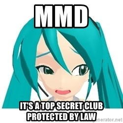 Stupid MMD Users Miku - mmd it's a top secret club protected by law