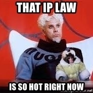 Zoolander so hot right now - That ip law is so hot right now