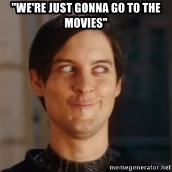 """Peter Parker Spider Man - """"we're just gonna go to the movies"""""""