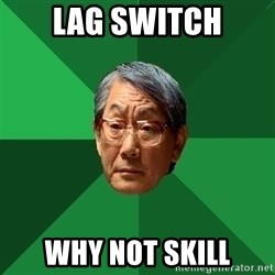 High Expectations Asian Father - LAG SWITCH WHY NOT SKILL