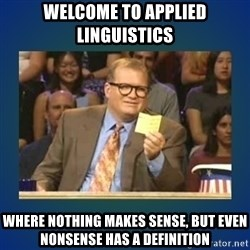 drew carey - Welcome to applied linguistics where nothing makes sense, but even nonsense has a definition