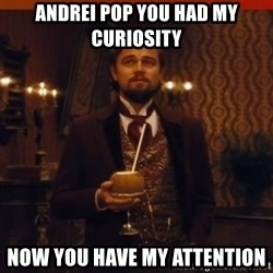 you had my curiosity dicaprio - Andrei pop you had my curiosity now you have my attention