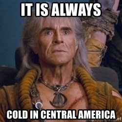 The REAL Khan - It is always  Cold in central America