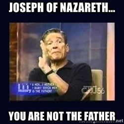 Maury Povich Father - joseph of nazareth... you are not the father