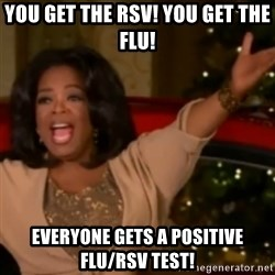 The Giving Oprah - YoU Get The RSV! You Get the FLu! Everyone Gets a Positive FLu/RSV Test!