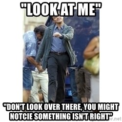 "Leonardo DiCaprio Walking - ""look at me"" ""Don't look over there, you might notcie something isn't right"""