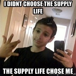 Thug life guy - i didnt choose the supply life the supply life chose me