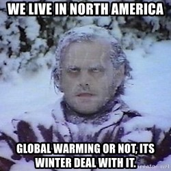 Winter is coming troll - We live in north america global warming or not, its winter deal with it.