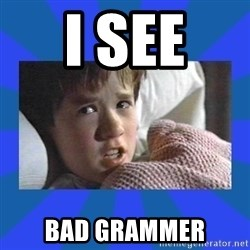 i see dead people - I SEE  BAD GRAMMER