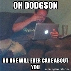 Meme Dad - Oh Dodgson No one will ever care about you