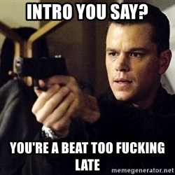Jason Bourne - Intro you say? You're a beat too fucking late