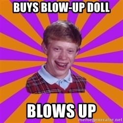 Unlucky Brian Strikes Again - buys blow-up doll blows up