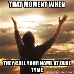Praise - THAT MOMENT WHEN THEY CALL YOUR NAME AT OLDE TYME