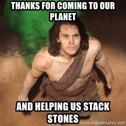 John Farter - thanks for coming to our planet and helping us stack stones