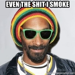 Snoop lion2 - even the shit i smoke