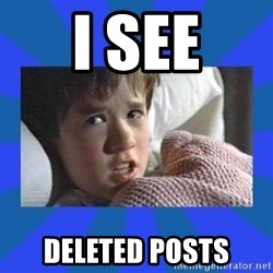 i see dead people - I see deleted posts