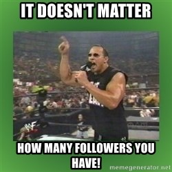 The Rock It Doesn't Matter - it doesn't matter how many followers you have!