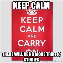 Keep Calm - keep calm There will be no more traffic studies