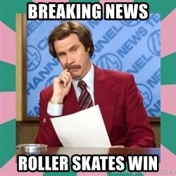 anchorman - Breaking news Roller Skates win