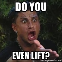 Pauly D jersey shore MTV - DO YOU even lift?