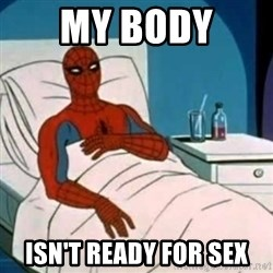 Spider-man cancer  - My body  Isn't ready for sex