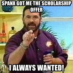 Badass Billy Mays - Spanx got me the scholarship offer i always wanted!