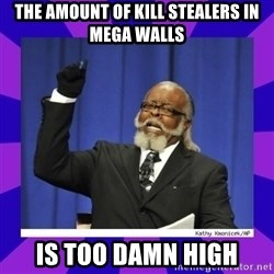 the amount of is too damn high - The Amount of kill stealers in mega walls is too damn high
