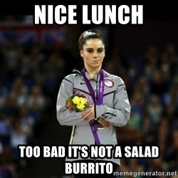Unimpressed McKayla Maroney - nice lunch too bad it's not a salad burrito