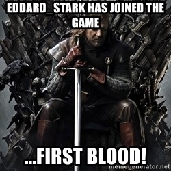 Eddard Stark - Eddard_stark Has joined the game ...first blood!